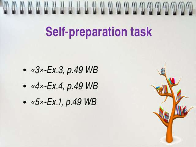 Self-preparation task «3»-Ex.3, р.49 WB «4»-Ex.4, р.49 WB «5»-Ex.1, р.49 WB