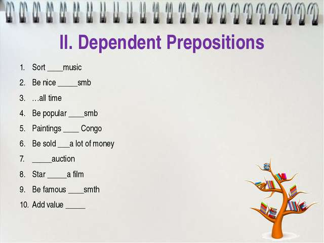 II. Dependent Prepositions Sort ____music Be nice _____smb …all time Be popul...