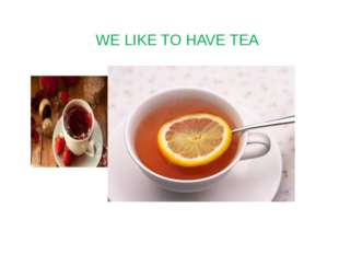 WE LIKE TO HAVE TEA