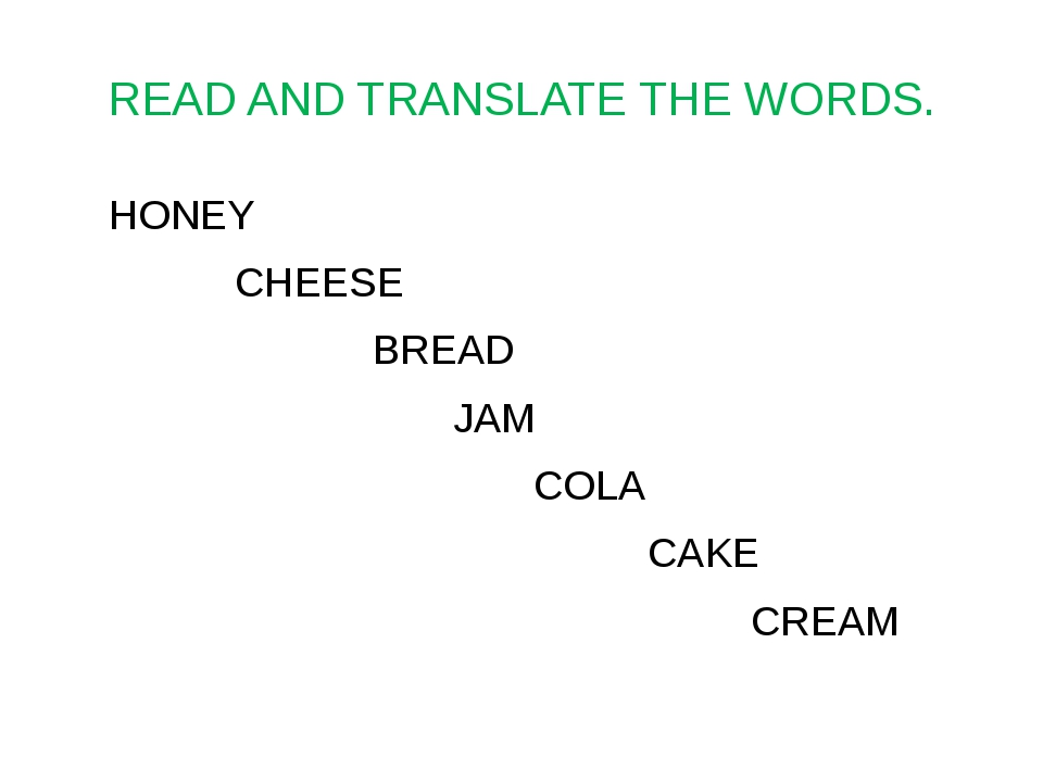 READ AND TRANSLATE THE WORDS. HONEY CHEESE BREAD JAM COLA CAKE CREAM