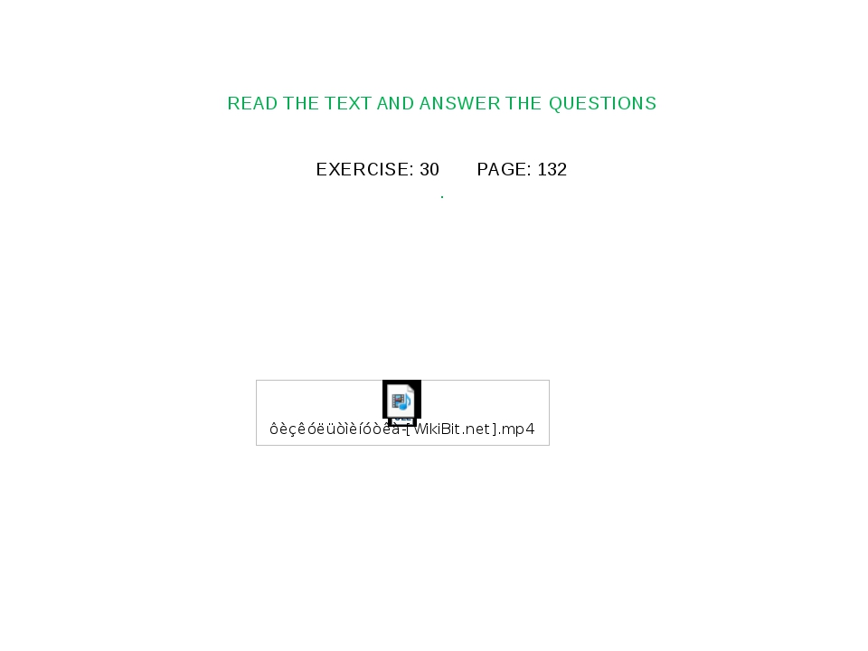 READ THE TEXT AND ANSWER THE QUESTIONS EXERCISE: 30 PAGE: 132 .