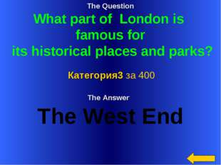 The Question What part of London is famous for its historical places and park