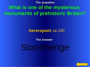 The Question What is one of the mysterious monuments of prehistoric Britain?