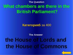 The Question What chambers are there in the British Parliament? The Answer th