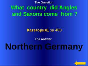The Question What country did Angles and Saxons come from ? The Answer Northe