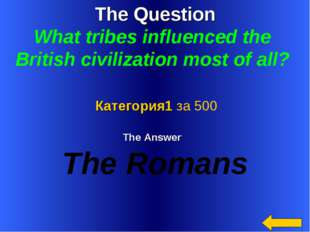 The Question What tribes influenced the British civilization most of all?  Th