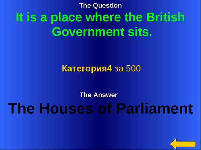 The Question It is a place where the British Government sits. The Answer The...