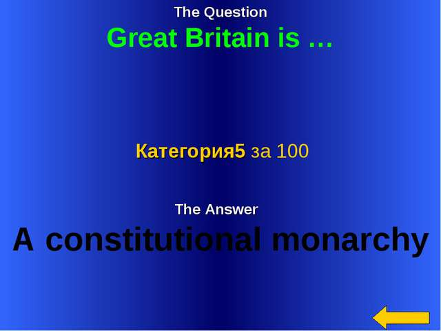 The Question Great Britain is … The Answer A constitutional monarchy Категори...