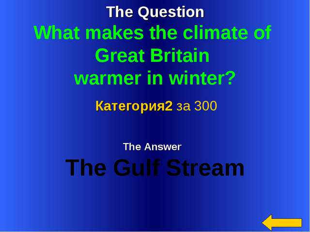 The Question What makes the climate of Great Britain warmer in winter? The An...