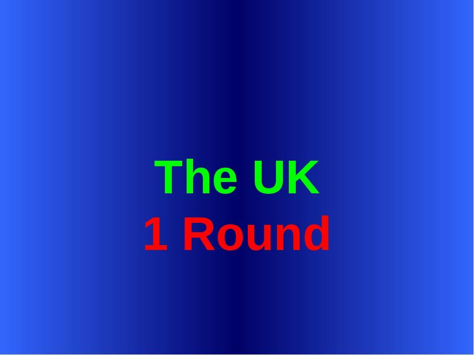 The UK 1 Round