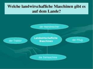 Welche landwirschafliche Maschinen gibt es auf dem Lande? Landwirtschafliche