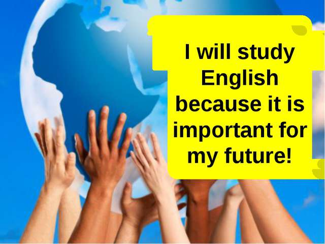 I will study English because it is important for my future!