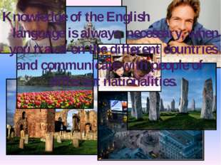 Knowledge of the English language is always necessary, when you travel on the