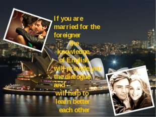 If you are married for the foreigner the knowledge of English will provide yo