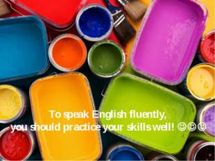To speak English fluently, you should practice your skills well! 