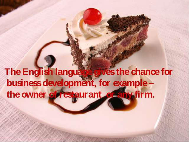 The English language gives the chance for business development, for example...