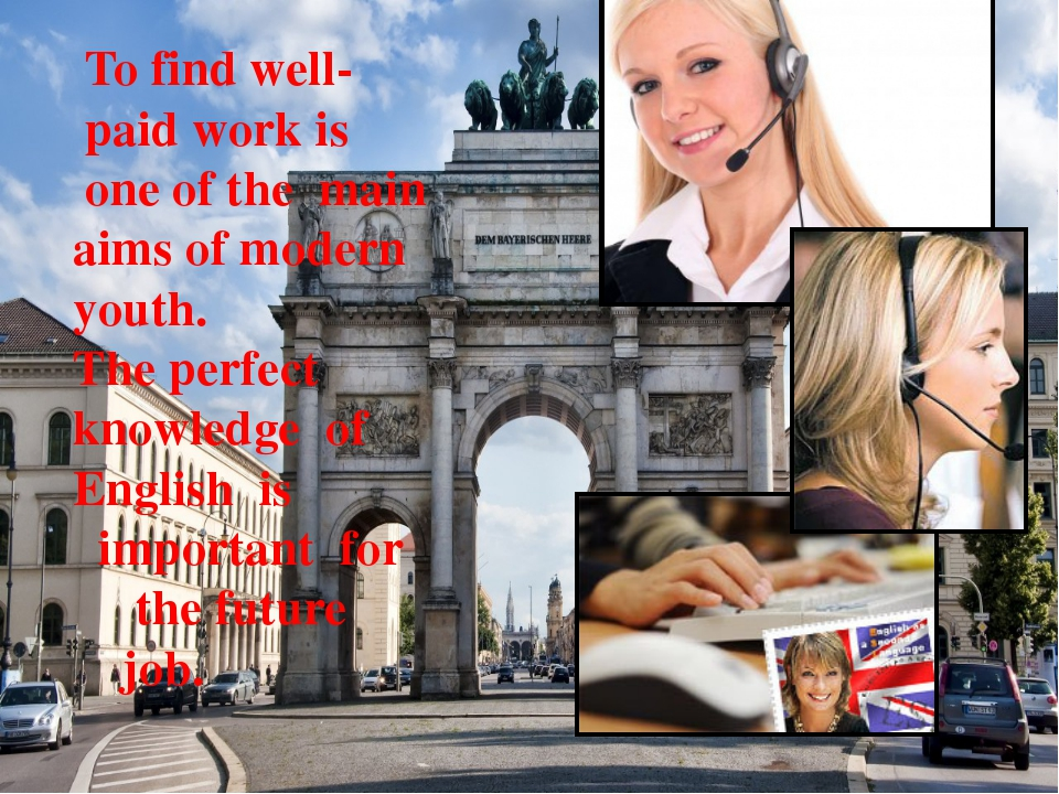 To find well- paid work is one of the main aims of modern youth. The perfect...