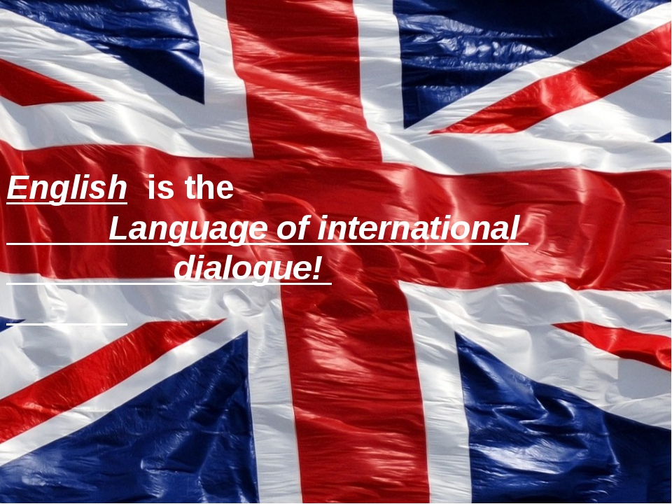 English is the Language of international dialogue!