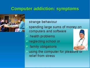 Computer addiction: symptoms strange behaviour spending large sums of money o