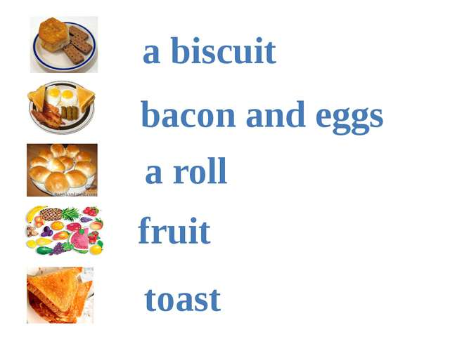 a biscuit bacon and eggs a roll fruit toast