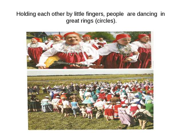Holding each other by little fingers, people are dancing in great rings (circ...