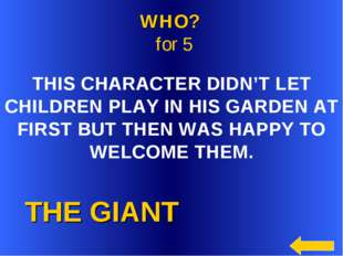 THE GIANT WHO? for 5 THIS CHARACTER DIDN'T LET CHILDREN PLAY IN HIS GARDEN A