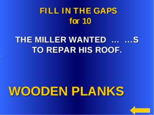 WOODEN PLANKS FILL IN THE GAPS for 10 THE MILLER WANTED … …S TO REPAR HIS RO