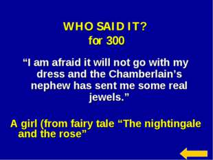 """WHO SAID IT? for 300 """"I am afraid it will not go with my dress and the Chambe"""