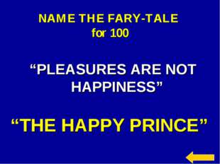 """NAME THE FARY-TALE for 100 """"PLEASURES ARE NOT HAPPINESS"""" """"THE HAPPY PRINCE"""""""