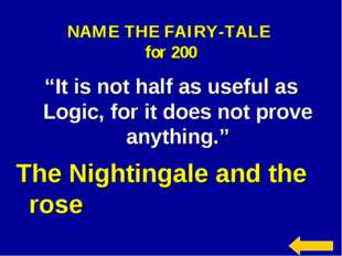 """NAME THE FAIRY-TALE for 200 """"It is not half as useful as Logic, for it does n"""