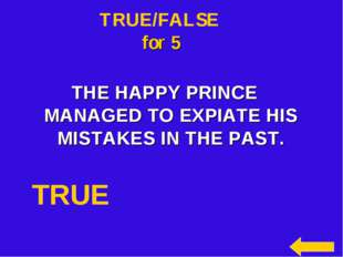 TRUE/FALSE for 5 THE HAPPY PRINCE MANAGED TO EXPIATE HIS MISTAKES IN THE PAST