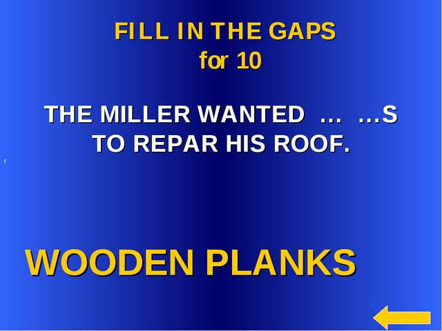 WOODEN PLANKS FILL IN THE GAPS for 10 THE MILLER WANTED … …S TO REPAR HIS RO...
