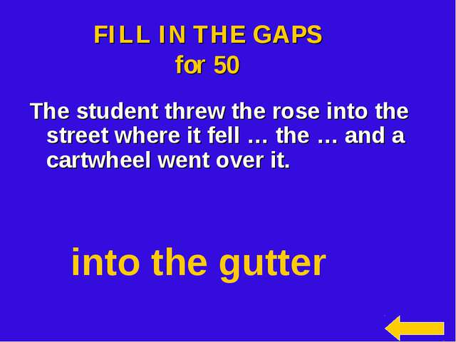FILL IN THE GAPS for 50 The student threw the rose into the street where it f...