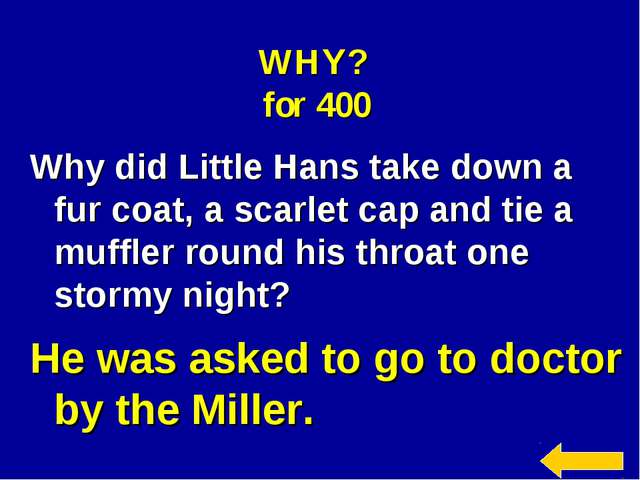 WHY? for 400 Why did Little Hans take down a fur coat, a scarlet cap and tie...