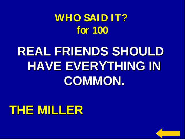 WHO SAID IT? for 100 REAL FRIENDS SHOULD HAVE EVERYTHING IN COMMON. THE MILLER