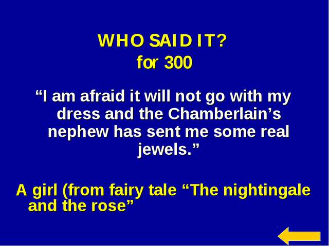 """WHO SAID IT? for 300 """"I am afraid it will not go with my dress and the Chambe..."""