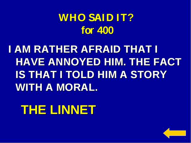 WHO SAID IT? for 400 I AM RATHER AFRAID THAT I HAVE ANNOYED HIM. THE FACT IS...