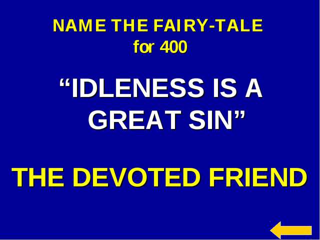 """NAME THE FAIRY-TALE for 400 """"IDLENESS IS A GREAT SIN"""" THE DEVOTED FRIEND"""