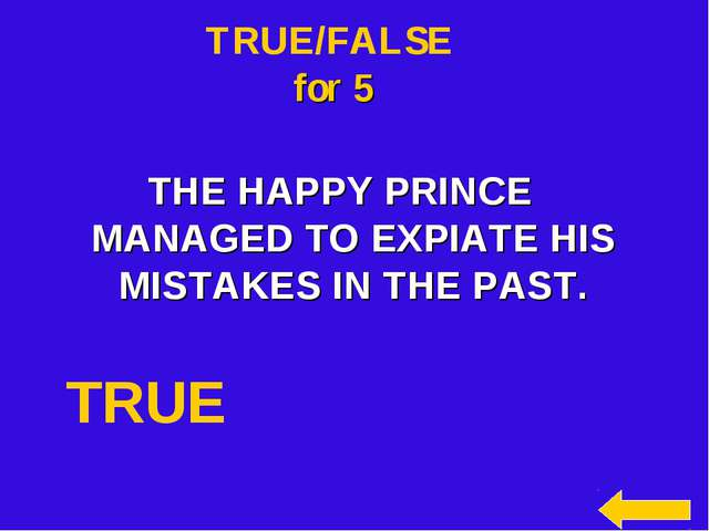 TRUE/FALSE for 5 THE HAPPY PRINCE MANAGED TO EXPIATE HIS MISTAKES IN THE PAST...