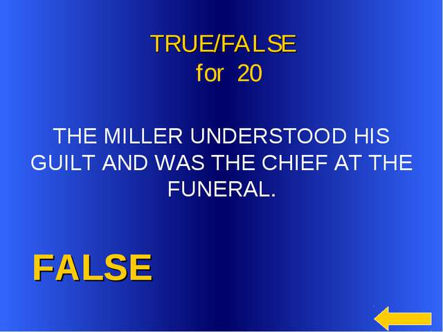 FALSE TRUE/FALSE for 20 THE MILLER UNDERSTOOD HIS GUILT AND WAS THE CHIEF AT...