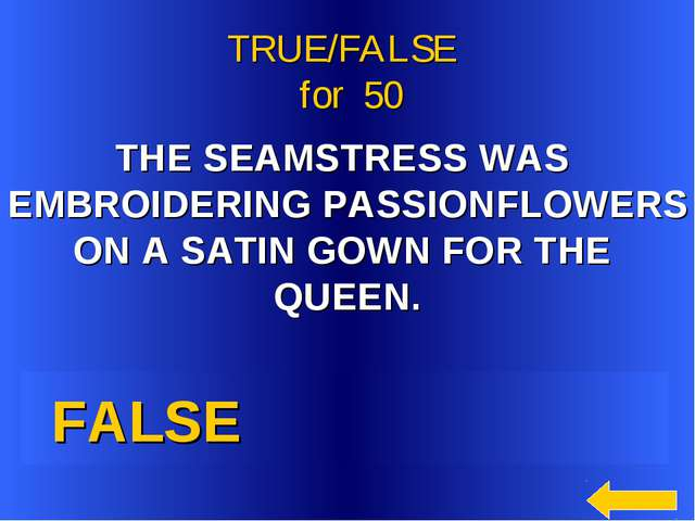 THE SEAMSTRESS WAS EMBROIDERING PASSIONFLOWERS ON A SATIN GOWN FOR THE QUEEN...