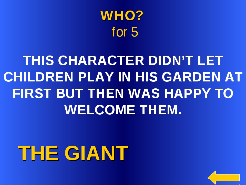 THE GIANT WHO? for 5 THIS CHARACTER DIDN'T LET CHILDREN PLAY IN HIS GARDEN A...