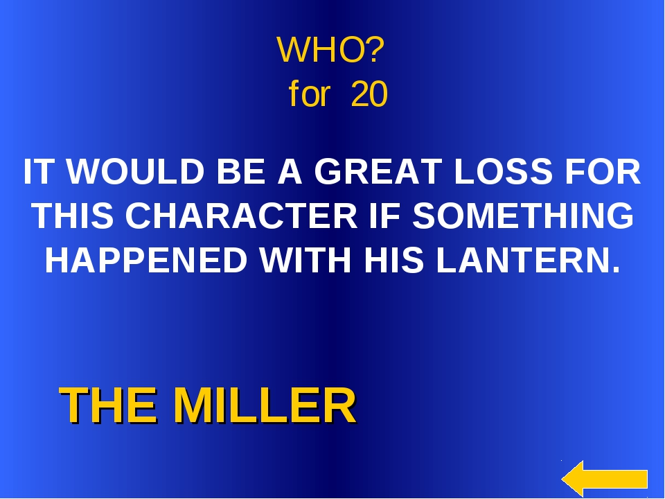 THE MILLER WHO? for 20 IT WOULD BE A GREAT LOSS FOR THIS CHARACTER IF SOMETH...