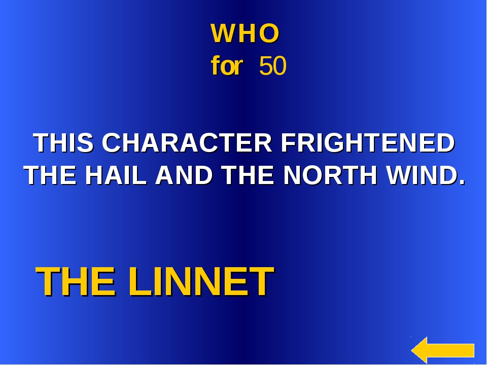 THE LINNET WHO for 50 THIS CHARACTER FRIGHTENED THE HAIL AND THE NORTH WIND.