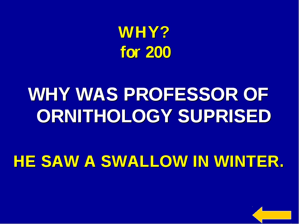 WHY? for 200 WHY WAS PROFESSOR OF ORNITHOLOGY SUPRISED HE SAW A SWALLOW IN WI...