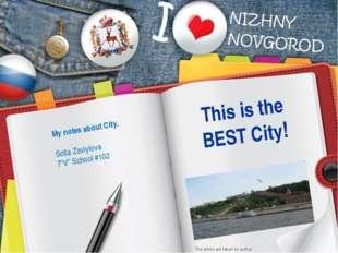 "This is the BEST City! My notes about City. Sofia Zaviylova 7""V"" School #102"