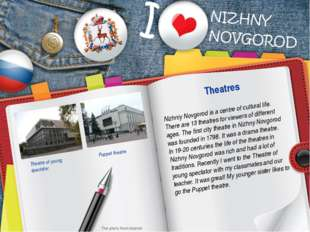 Nizhniy Novgorod is a centre of cultural life. There are 13 theatres for view