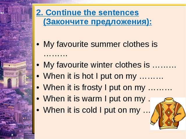 2. Continue the sentences (Закончите предложения): My favourite summer clothe...