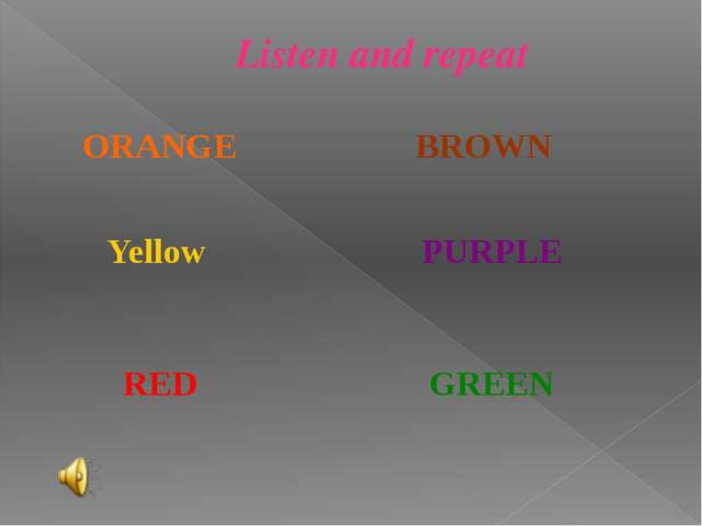 Listen and repeat ORANGE Yellow BROWN PURPLE RED GREEN