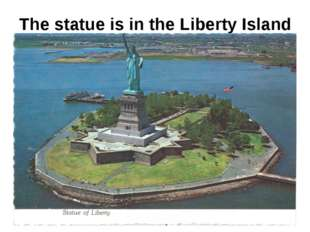 The statue is in the Liberty Island